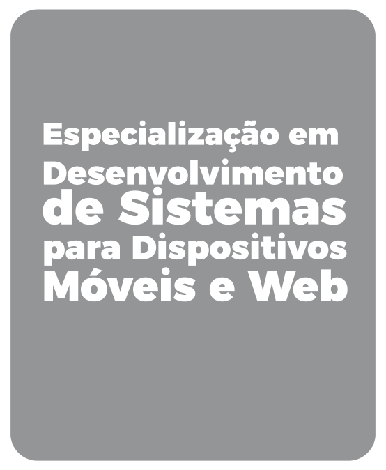 Especialização em Desenvolvimento de Sistemas para Dispositivos Móveis e Web